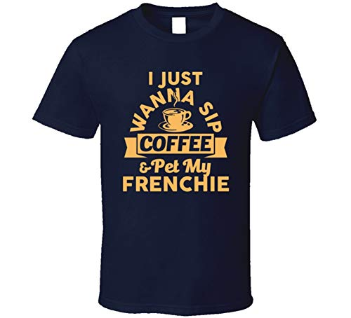 ON THE SPOT CUSTOM TEE Funny I Just Want Coffee and to Pet My Frenchie Bulldog T Shirt XL Navy
