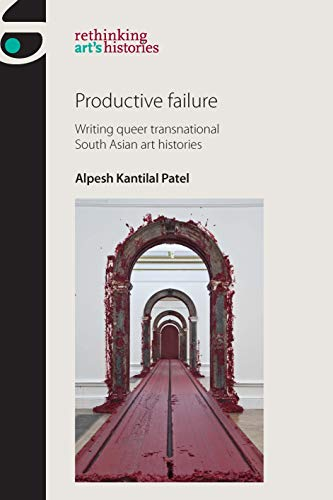 Productive failure: Writing queer transnational South Asian art histories