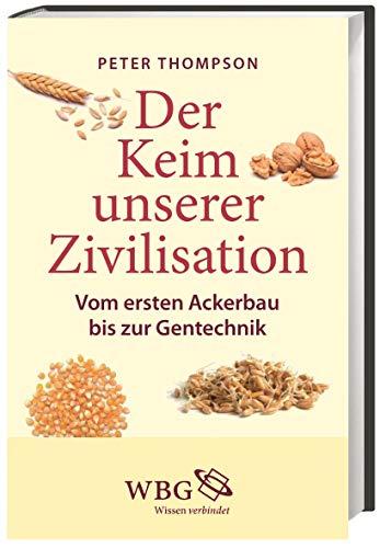 Der Keim unserer Zivilisation: Vom ersten Ackerbau bis zur Gentechnik