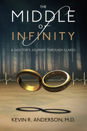 Compare Textbook Prices for The Middle of Infinity: A Doctor's Journey Through Illness 1 Edition ISBN 9780989070508 by Kevin Anderson