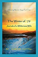 The Winter of '79: Journals of a Wilderness Wife (Sleeping Moose Saga)