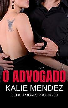 O Advogado: Amores proibidos por [Kalie Mendez, Liga das romancistas]