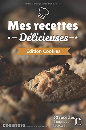 Mes recettes Délicieuses - Edition Cookie: Cahier de recettes à compléter spécial Cookie | 50 doubles pages de recette à personnaliser | Format Moyen