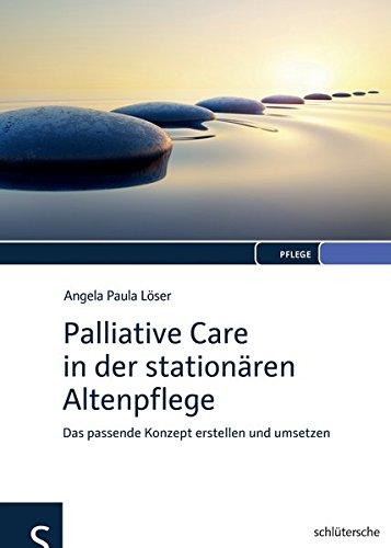 Palliative Care in der stationären Altenpflege: Das passende Konzept erstellen und umsetzen