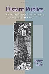 Distant Publics: Development Rhetoric and the Subject of Crisis (Pitt Comp Literacy Culture) 1st Edition