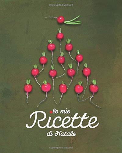 Le mie ricette di Natale: Quaderno ricette da scrivere; Ricettario personalizzato.