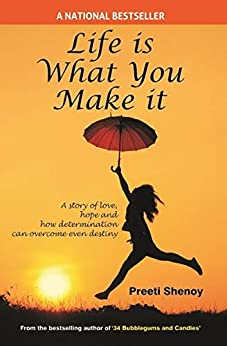 Life is what you make it by [Preeti Shenoy]