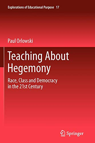 Teaching About Hegemony: Race, Class and Democracy in the 21st Century (Explorations of Educational Purpose (17))