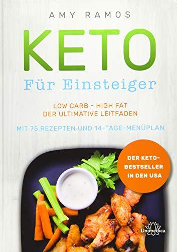 Keto für Einsteiger: Low Carb - High Fat - Der ultimative Leitfaden mit 75 Rezepten und 14-Tage-Menüplan
