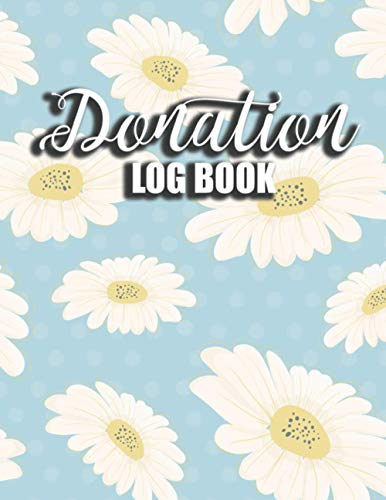 Donation Log Book: Donations Tracker Administration Record Book & Charitable Finance Bookkeeping for Charity, Church, Non-Profit Organization
