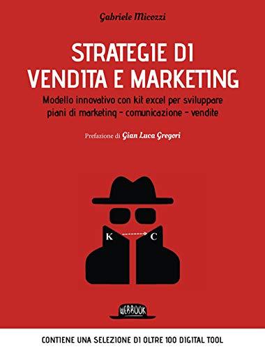 Strategie di vendita e marketing. Modello innovativo con kit excel per sviluppare piani di marketing, comunicazione, vendite