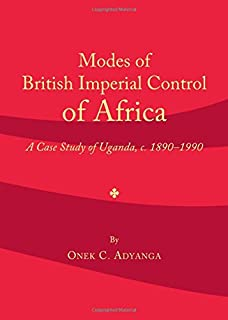 Modes of British Imperial Control of Africa: A Case Study of Uganda, c.1890-1990