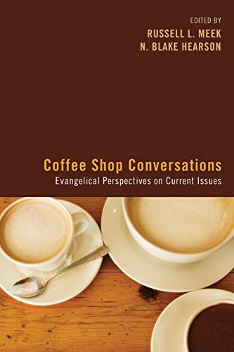 Coffee Shop Conversations Evangelical Perspectives On Current Issues
