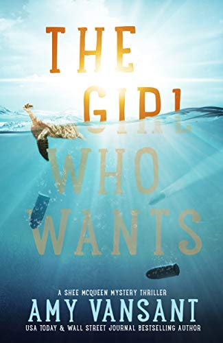 The Girl Who Wants: A Fast-Paced Mystery Thriller - Suspense, Secrets and Twists (The Shee McQueen Mystery Thriller Series Book 1) (English Edition)