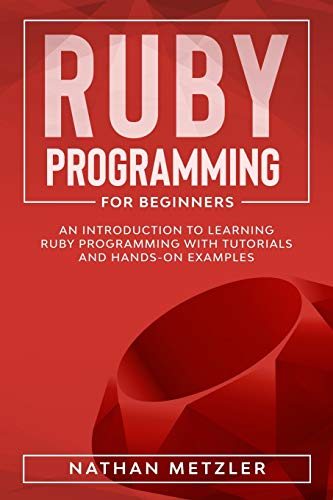 Ruby Programming for Beginners: An Introduction to Learning Ruby Programming with Tutorials and...