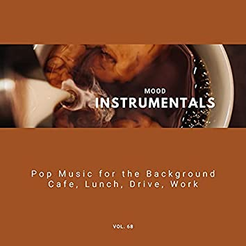 Mood Instrumentals: Pop Music For The Background - Cafe, Lunch, Drive, Work, Vol. 68