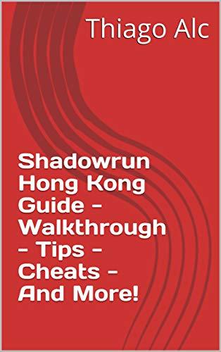 Shadowrun Hong Kong Guide - Walkthrough - Tips - Cheats - And More! (English Edition)