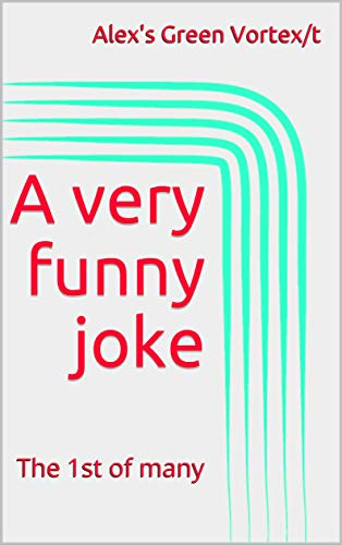A very funny joke: The 1st of many (English Edition)