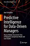 Predictive Intelligence for Data-Driven Managers: Process Model, Assessment-Tool, IT-Blueprint, Competence Model and Case Studies (Future of Business and Finance) (English Edition)
