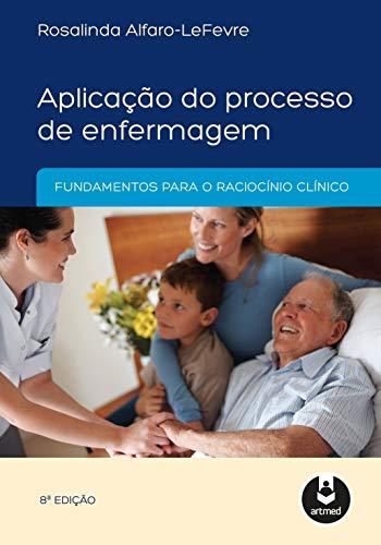 Aplicação do Processo de Enfermagem: Fundamentos para o Raciocínio Clínico