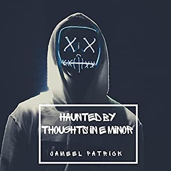 haunted by thoughts in e minor