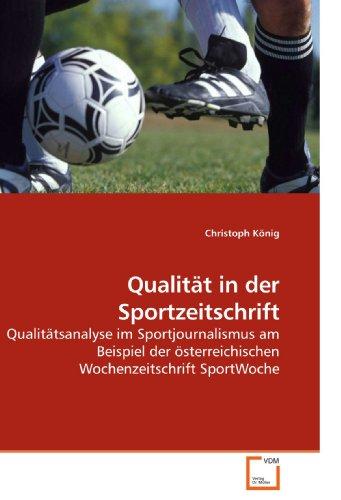 Qualität in der Sportzeitschrift: Qualitätsanalyse im Sportjournalismus am Beispiel der österreichischen Wochenzeitschrift SportWoche