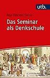 Das Seminar als Denkschule: Eine diskursbasierte Didaktik für die Hochschule (Kompetent lehren)