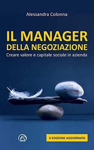 Il manager della negoziazione. Creare valore e capitale sociale in azienda. Nuova ediz.