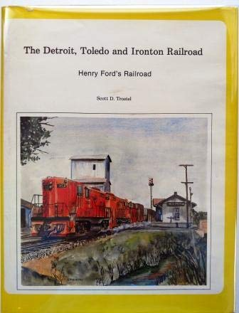 The Detroit, Toledo and Ironton Railroad: Henry Fords Railroad