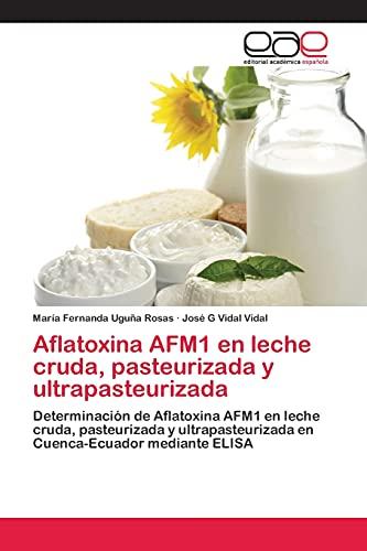 Aflatoxina AFM1 en leche cruda, pasteurizada y ultrapasteurizada