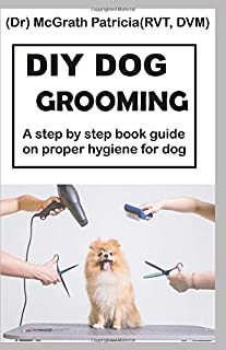 DIY DOG GROOMING: Step by step book guide on proper hygiene for dog