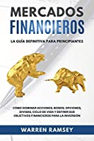 MERCADOS FINANCIEROS La guía definitiva para principiantes Cómo Dominar Acciones, Bonos, Opciones, Divisas, Ciclo De Vida y Definir Sus Objetivos Financieros Para La Inversión