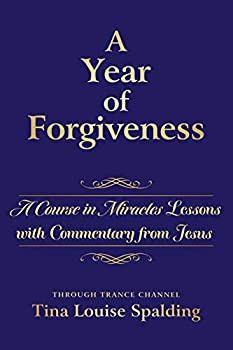 A Year of Forgiveness  A Course in Miracles Lessons with Commentary from Jesus
