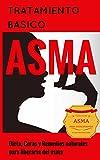 Asma: Para Principiantes - Dieta, Curas y Remedios naturales para liberarse del asma - Alivio del Asma (Tratamiento del Asma y de las alergias - Asma para estupidos nº 1)