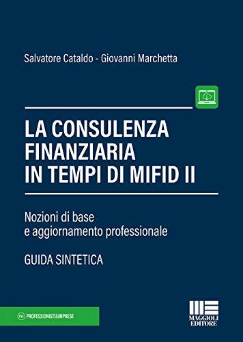 La consulenza finanziaria in tempi di Mifid II. Nozioni di base e aggiornamento professionale. Con Contenuto digitale per accesso on line