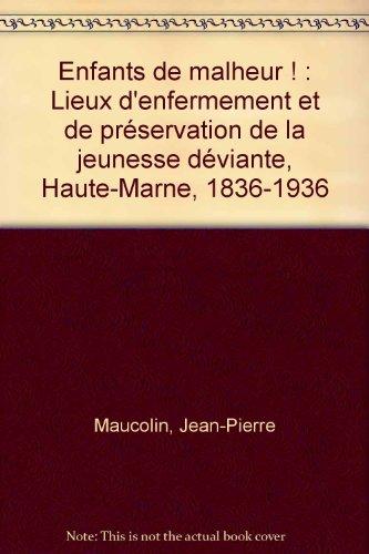 Enfants de malheur ! : Lieux d'enfermement et de préservation de la jeunesse déviante, Haute-Marne, 1836-1936
