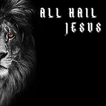 All Hail Jesus