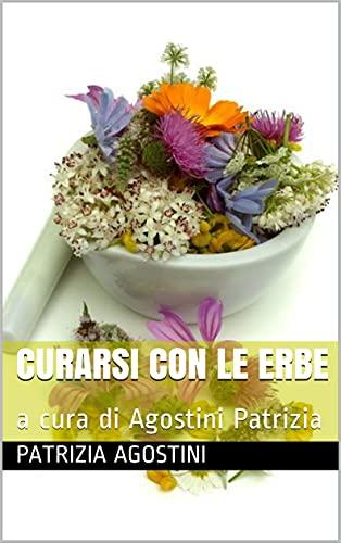 curarsi con le erbe : a cura di Agostini Patrizia