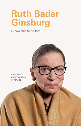 I Know This to Be True: Ruth Bader Ginsburg: On Equality, Determination, and Service (English Edition)