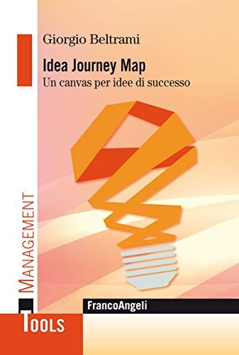 Idea Journey Map: Un canvas per idee di successo (Italian Edition)