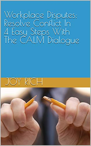 Workplace Disputes: Resolve Conflict In 4 Easy Steps With The CALM Dialogue (English Edition)