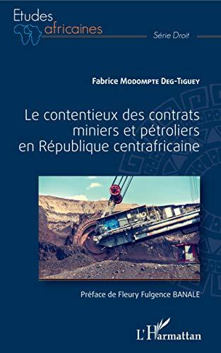 Le contentieux des contrats miniers et pétroliers en République centrafricaine (Études africaines) (French Edition)
