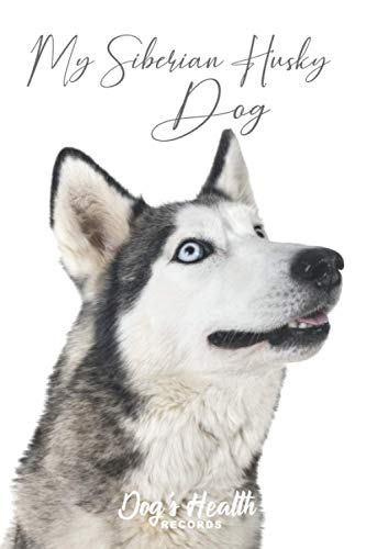 My Siberian Husky Dog - Dog\'s Health Records: Dog Vaccination Record Book   Dog\'s Health Log Book Vaccination & Medical Record   Best Gift for Dog Owners and Lovers   100 pages, 6 x 9 inches