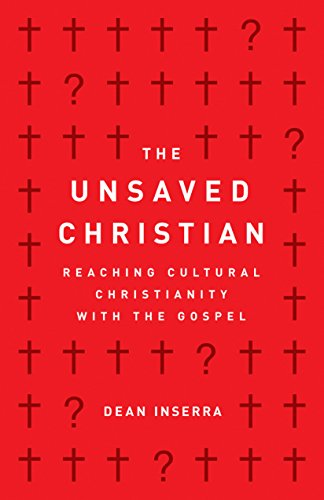 Compare Textbook Prices for The Unsaved Christian: Reaching Cultural Christianity with the Gospel  ISBN 9780802418807 by Inserra, Dean