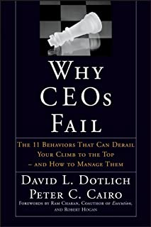 Why CEOs Fail: The 11 Behaviors That Can Derail Your Climb to the Top – And How to Manage Them