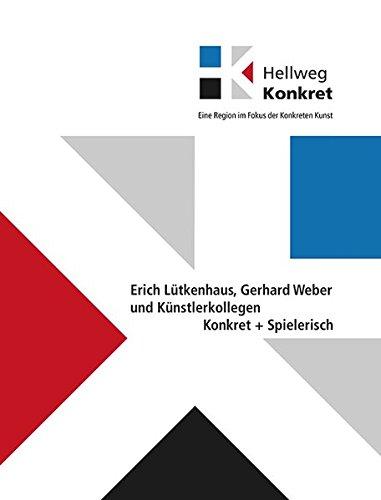 Hellweg Konkret - Eine Region im Fokus der Konkreten Kunst- Konkret + Spielerisch: Erich Lütkenhaus, Gerhard Weber und Künstlerkollegen