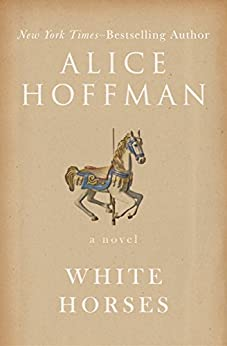 White Horses: A Novel by [Alice Hoffman]