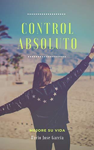 Control Absoluto: Mejore su vida, creyendo en si mismo