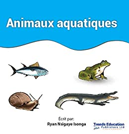 Amazon Com Animaux Aquatiques French Edition Ebook Isonga Nsigaye Ryan Iradukunda Yves Worldreader Kindle Store