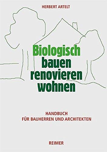 Biologisch bauen, renovieren, wohnen: Handbuch für Bauherren und Architekten